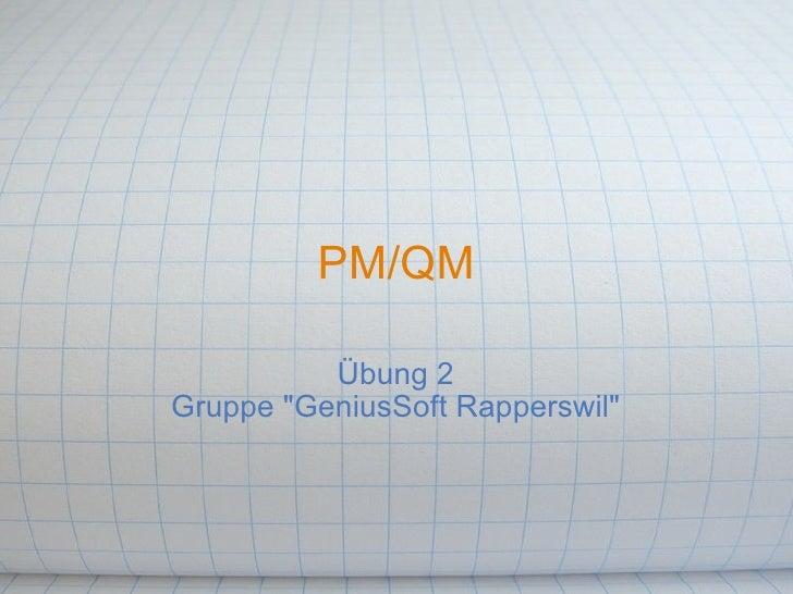 "PM/QM            Übung 2 Gruppe ""GeniusSoft Rapperswil"""