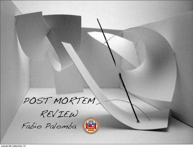 Fabio Palomba POST MORTEM REVIEW sabato 28 settembre 13