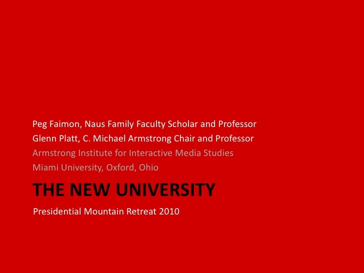 The New University<br />Peg Faimon, Naus Family Faculty Scholar and Professor<br />Glenn Platt, C. Michael Armstrong Chair...