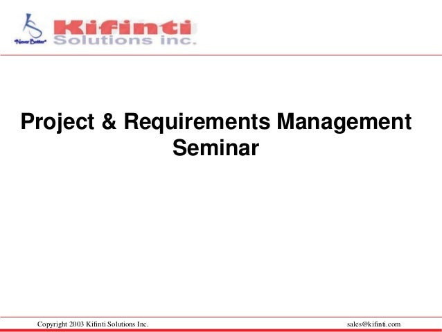 sales@kifinti.comCopyright 2003 Kifinti Solutions Inc. Project & Requirements Management Seminar