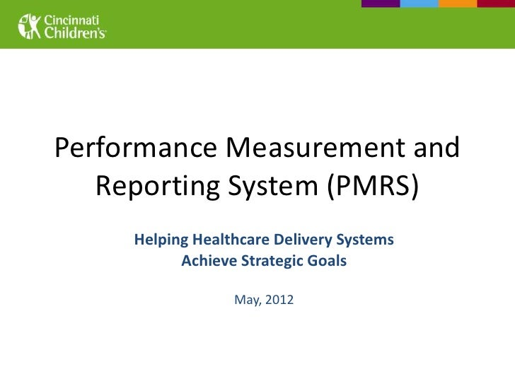 Performance Measurement and   Reporting System (PMRS)     Helping Healthcare Delivery Systems           Achieve Strategic ...