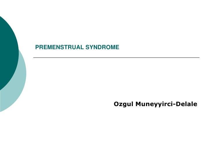 PREMENSTRUAL SYNDROME                        Ozgul Muneyyirci-Delale