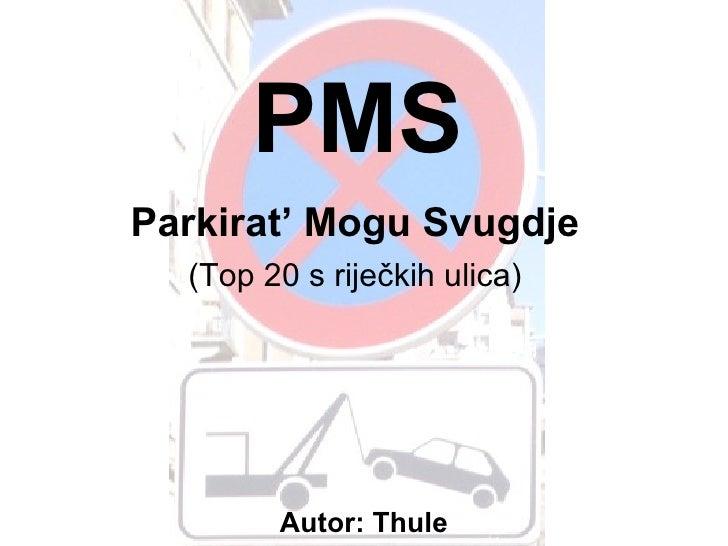 PMS Parkirat' Mogu Svugdje Autor:   Thule (Top 20 s riječkih ulica)