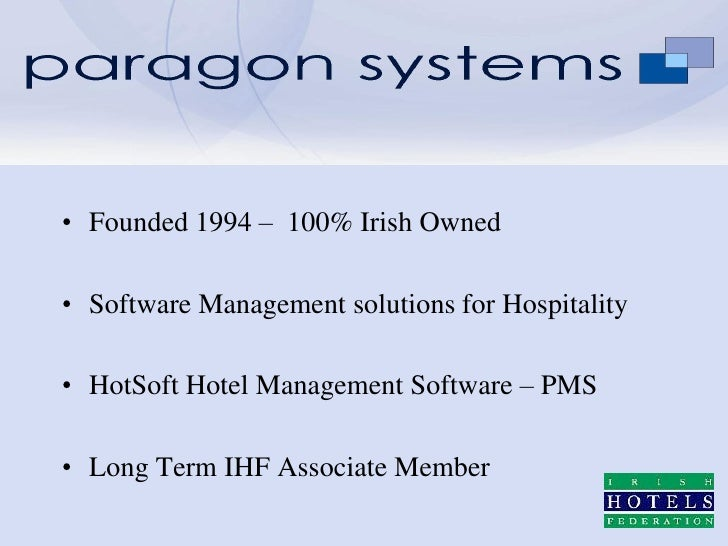 • Founded 1994 – 100% Irish Owned• Software Management solutions for Hospitality• HotSoft Hotel Management Software – PMS•...