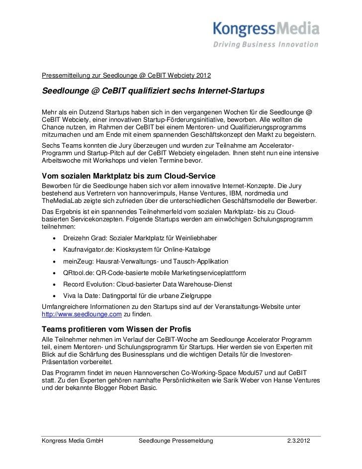 Pressemitteilung zur Seedlounge @ CeBIT Webciety 2012Seedlounge @ CeBIT qualifiziert sechs Internet-StartupsMehr als ein D...