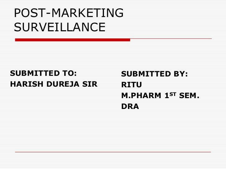 POST-MARKETINGSURVEILLANCESUBMITTED TO:       SUBMITTED BY:HARISH DUREJA SIR   RITU                    M.PHARM 1ST SEM.   ...