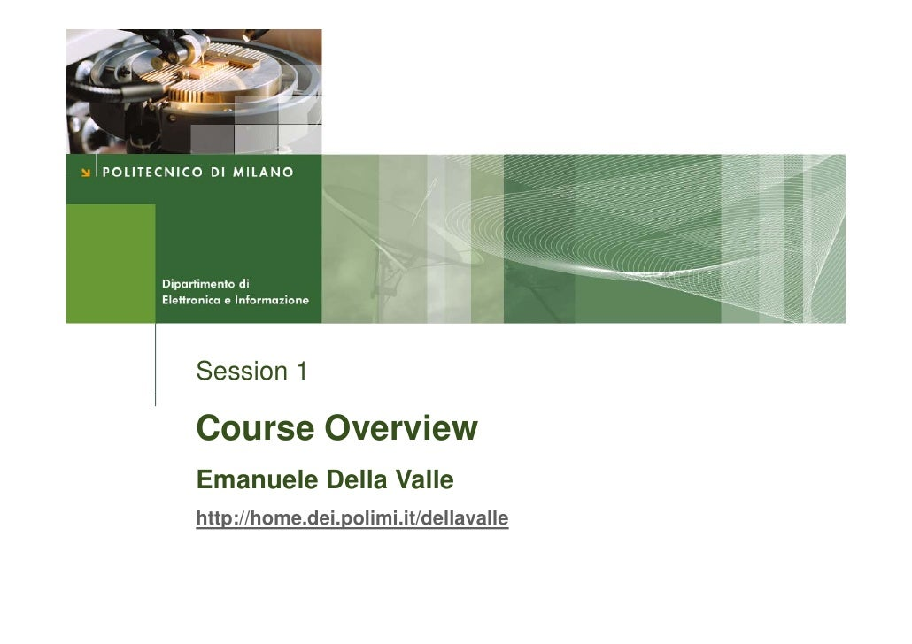Session 1  Course Overview Emanuele Della Valle http://home.dei.polimi.it/dellavalle