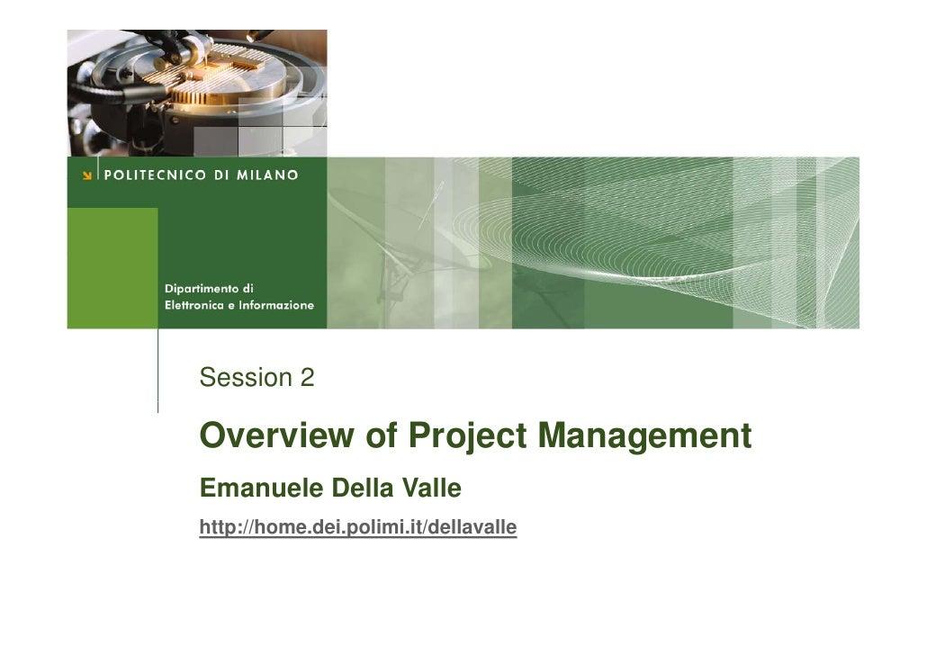 Session 2  Overview of Project Management Emanuele Della Valle http://home.dei.polimi.it/dellavalle