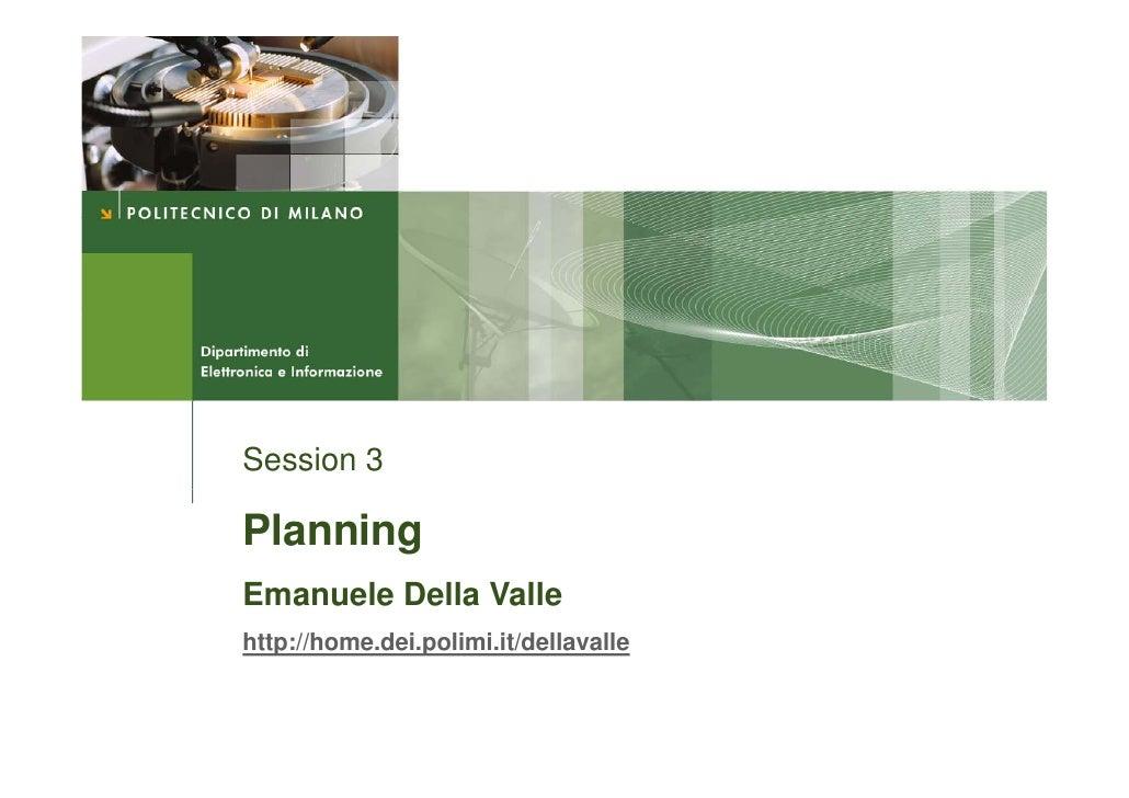Session 3  Planning Emanuele Della Valle http://home.dei.polimi.it/dellavalle