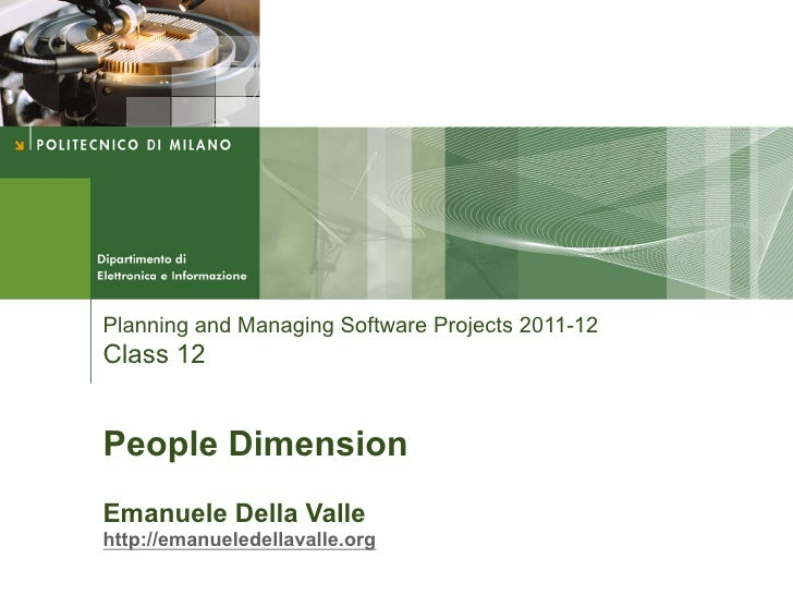 Planning and Managing Software Projects 2011-12Class 12People DimensionEmanuele Della Vallehttp://emanueledellavalle.org