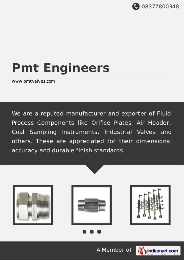 08377800348 A Member of Pmt Engineers www.pmtvalves.com We are a reputed manufacturer and exporter of Fluid Process Compon...