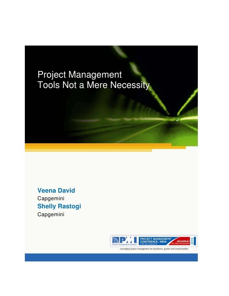 Aum gam ganapataye namya.Project ManagementTools Not a Mere NecessityVeena DavidCapgeminiShelly RastogiCapgemini