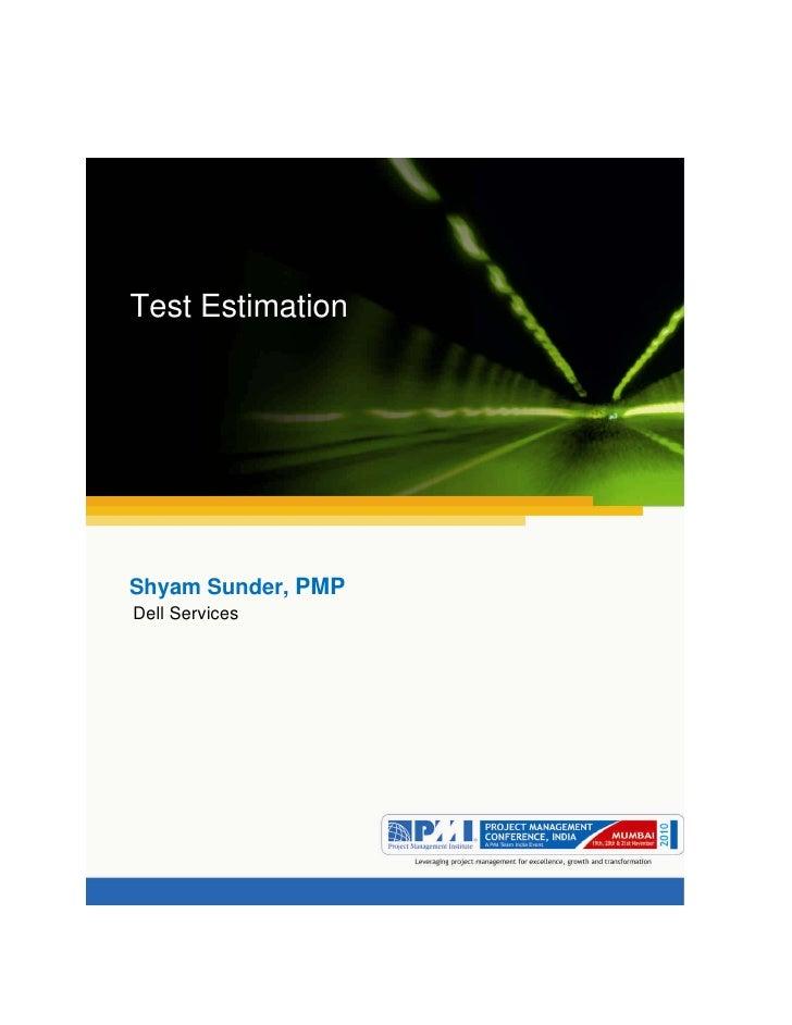 Aum gam ganapataye namya.Test EstimationShyam Sunder, PMPDell Services