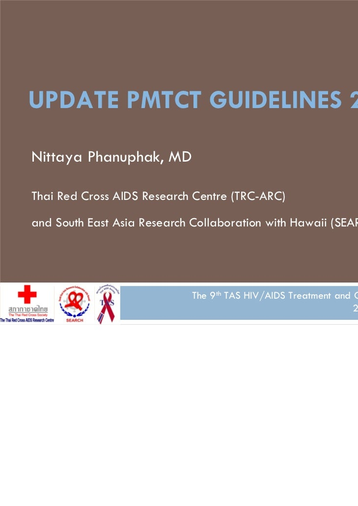 UPDATE PMTCT GUIDELINES 2010Nittaya Phanuphak, MDThai Red Cross AIDS Research Centre (TRC-ARC)and South East Asia Research...