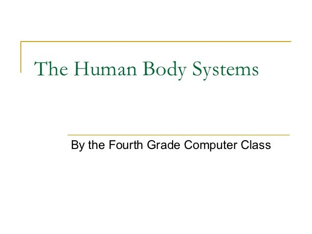The Human Body Systems   By the Fourth Grade Computer Class