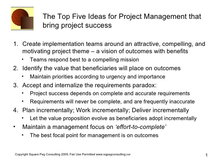 The Top Five Ideas for Project Management that bring project success <ul><li>Create implementation teams around an attract...