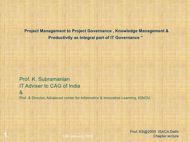 """Project Management to Project Governance , Knowledge Management & Productivity as Integral part of IT Governance """"   ..."""