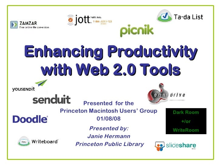 Enhancing Productivity with Web 2.0 Tools Presented  for the Princeton Macintosh Users' Group 01/08/08 Presented by: Janie...