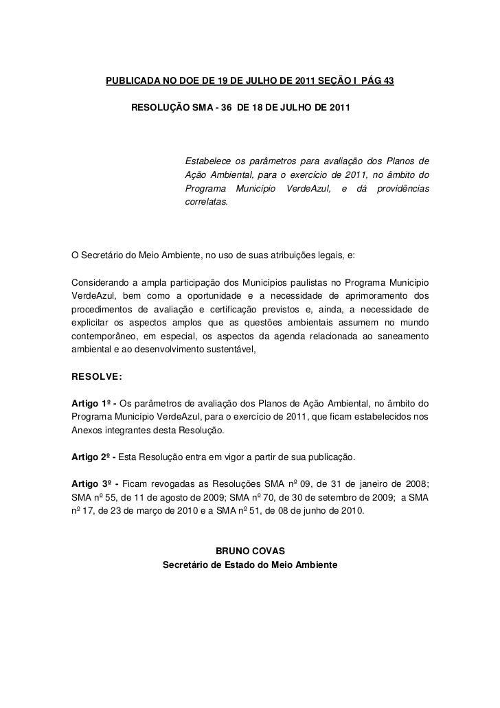 PUBLICADA NO DOE DE 19 DE JULHO DE 2011 SEÇÃO I PÁG 43              RESOLUÇÃO SMA - 36 DE 18 DE JULHO DE 2011             ...