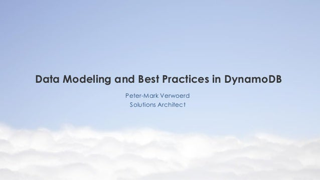 Data Modeling and Best Practices in DynamoDB Peter-Mark Verwoerd Solutions Architect