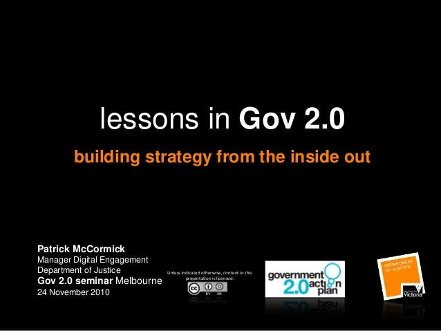 lessons in Gov 2.0 building strategy from the inside out Patrick McCormick Manager Digital Engagement Department of Justic...