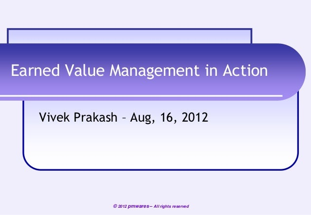 Earned value management in action - A Webinar by Vivek Prakash, pmwares