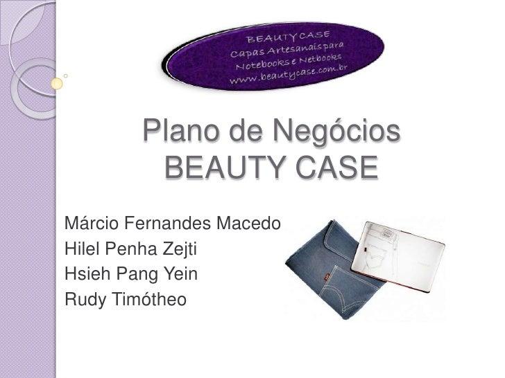 Plano de Negócios BEAUTY CASE<br />Márcio Fernandes Macedo<br />Hilel Penha Zejti<br />Hsieh Pang Yein<br />Rudy Timótheo ...
