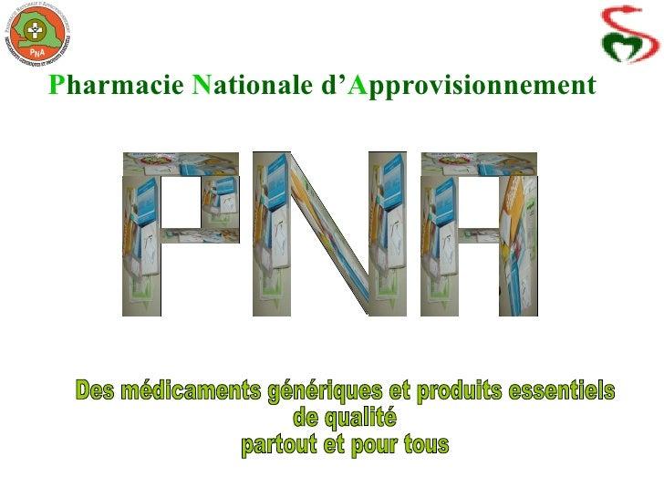 P harmacie  N ationale d' A pprovisionnement Des médicaments génériques et produits essentiels  de qualité  partout et pou...