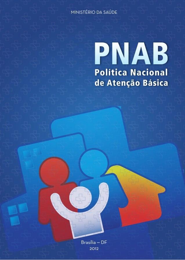 MINISTÉRIO DA SAÚDE Política Nacional de Atenção Básica Brasília – DF 2012