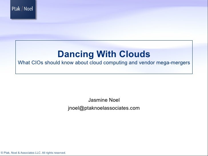 Dancing With Clouds              What CIOs should know about cloud computing and vendor mega-mergers                      ...