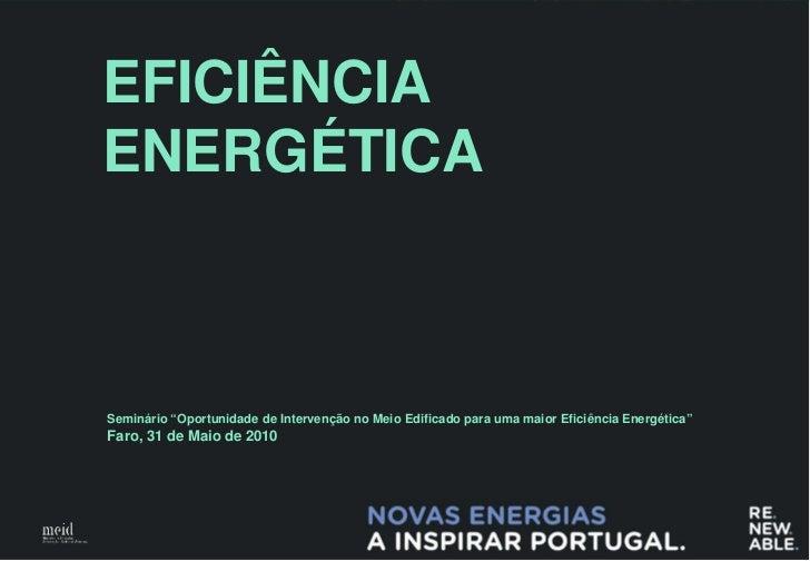 """EFICIÊNCIA ENERGÉTICA    Seminário """"Oportunidade de Intervenção no Meio Edificado para uma maior Eficiência Energética"""" Fa..."""