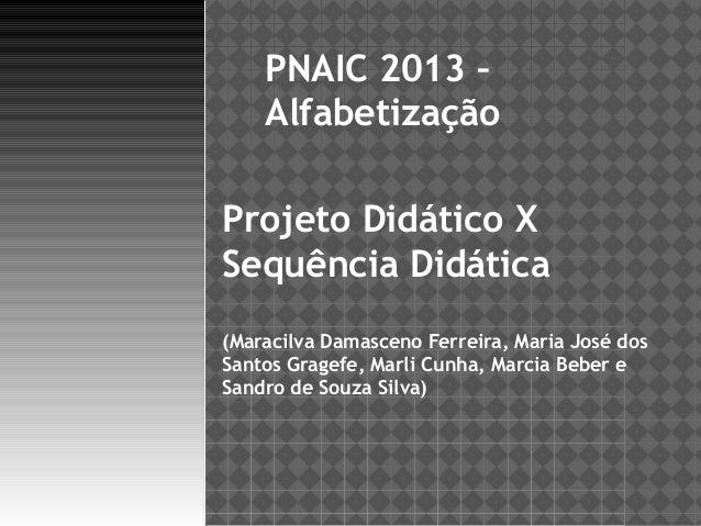 PNAIC 2013 – Alfabetização Projeto Didático X Sequência Didática (Maracilva Damasceno Ferreira, Maria José dos Santos Grag...