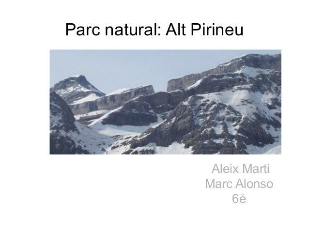 Parc natural: Alt Pirineu  Aleix Marti Marc Alonso 6é