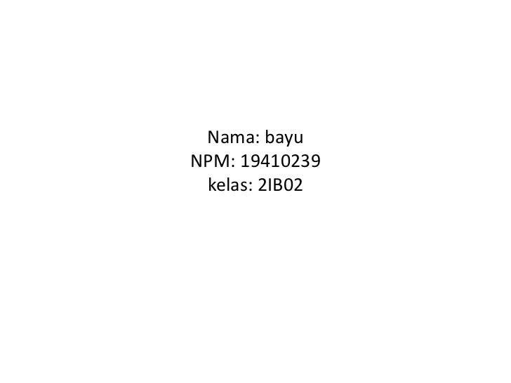 Nama: bayuNPM: 19410239 kelas: 2IB02