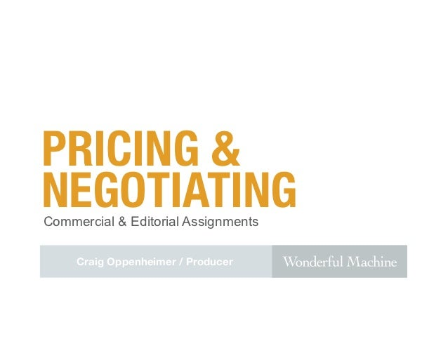 PRICING &NEGOTIATINGCommercial & Editorial Assignments     Craig Oppenheimer / Producer