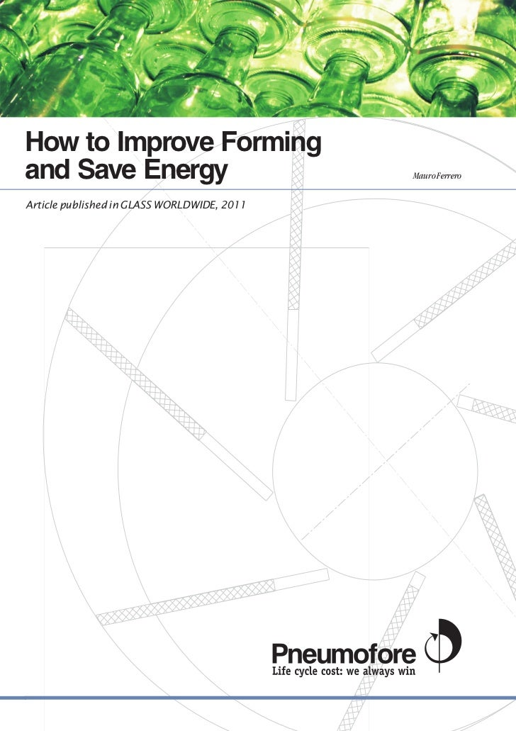 How to Improve Formingand Save Energy                              Mauro FerreroArticle published in GLASS WORLDWIDE, 2011