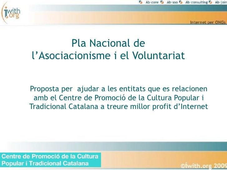 Pla Nacional de l'Asociacionisme i el Voluntariat   Proposta per ajudar a les entitats que es relacionen  amb el Centre de...