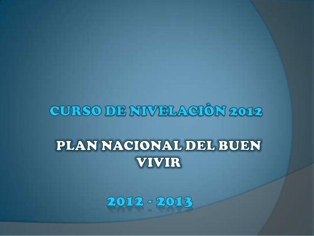 El Proyecto del Plan del Buen Vivir se plantea como uncambio que quieren dar para mejorar la calidad de vida ylas necesida...