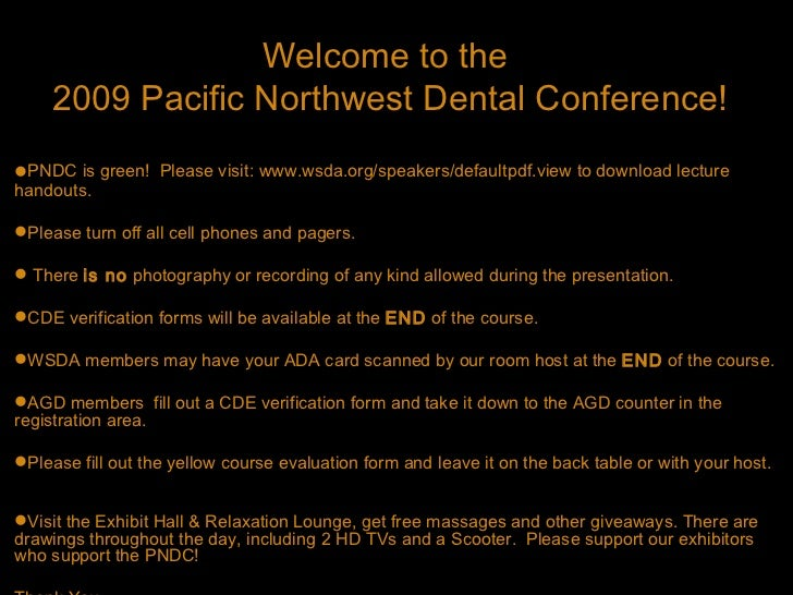 Welcome to the    2009 Pacific Northwest Dental Conference!PNDC is green! Please visit: www.wsda.org/speakers/defaultpdf....