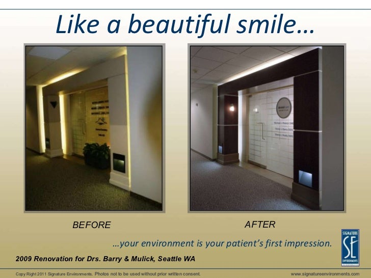 BEFORE AFTER 2009 Renovation for Drs. Barry & Mulick, Seattle WA Like a beautiful smile… … your environment is your patien...