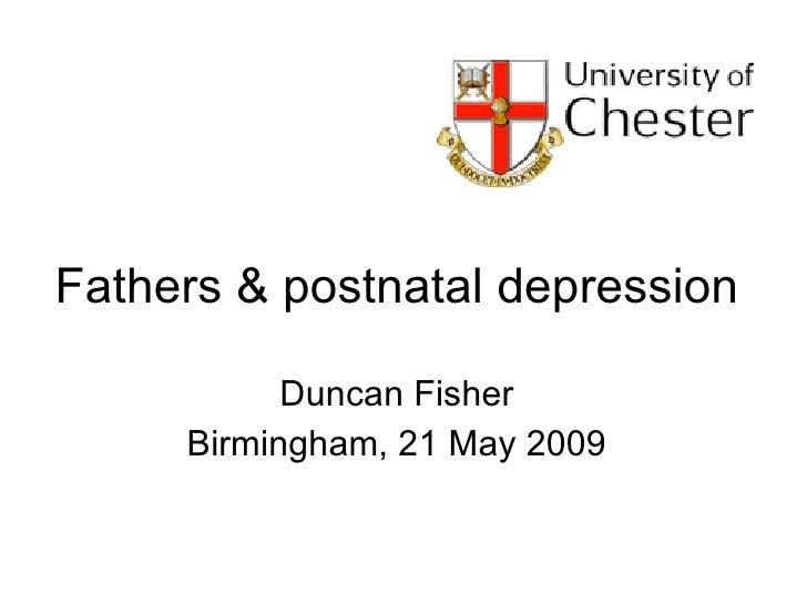 Fathers & postnatal depression Duncan Fisher Birmingham, 21 May 2009