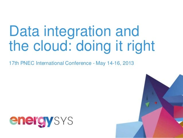 Data integration andthe cloud: doing it right17th PNEC International Conference - May 14-16, 2013