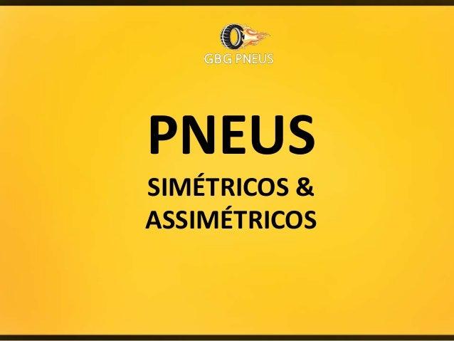 PNEUS SIMÉTRICOS & ASSIMÉTRICOS