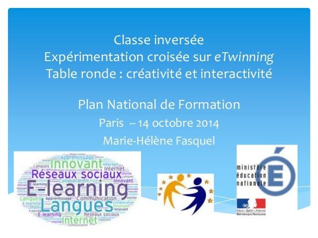 Classe inversée  Expérimentation croisée sur eTwinning  Table ronde : créativité et interactivité  Plan National de Format...