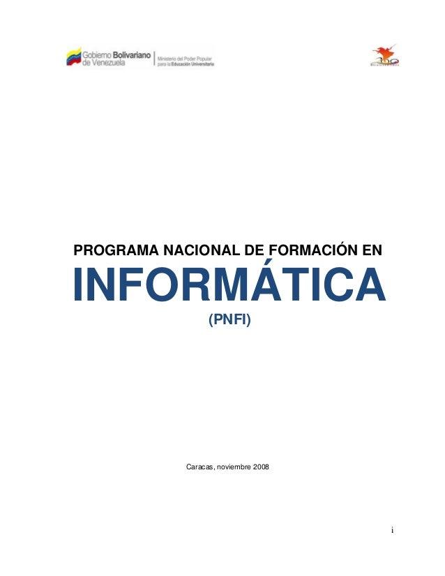 PROGRAMA NACIONAL DE FORMACIÓN ENINFORMÁTICA                  (PNFI)            Caracas, noviembre 2008                   ...