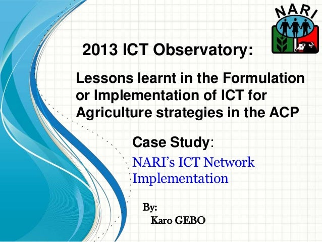 By:Case Study:NARI's ICT NetworkImplementationKaro GEBO2013 ICT Observatory:Lessons learnt in the Formulationor Implementa...