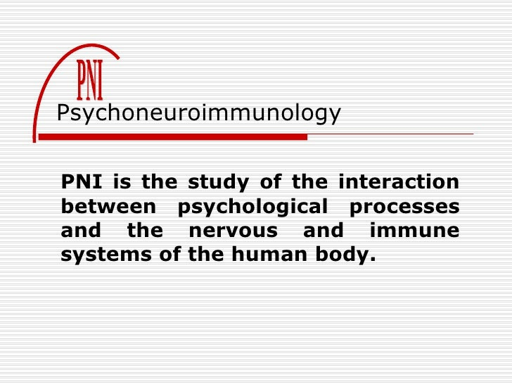 PNI is the study of the interaction between psychological processes and the nervous and immune systems of the human body. ...