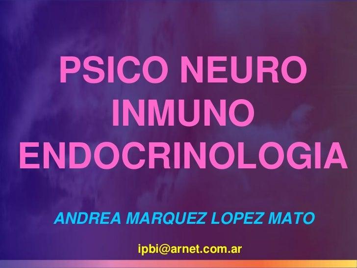PSICO NEURO    INMUNOENDOCRINOLOGIA ANDREA MARQUEZ LOPEZ MATO         ipbi@arnet.com.ar