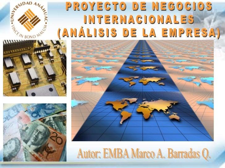 OBJETIVOS (1)• FORMULAR UN PROYECTO BÁSICO DE NEGOCIOS  INTERNACIONALES (DE EXPORTACIÓN) INNOVADOR  Y DIFERENCIADO, SUSTEN...
