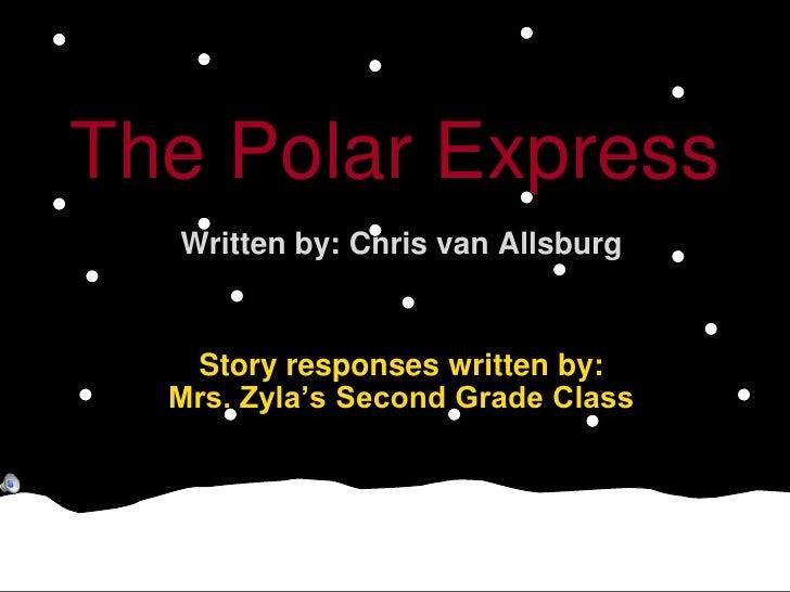 The Polar Express<br />Written by: Chris van Allsburg<br />Story responses written by: Mrs. Zyla's Second Grade Class<br />